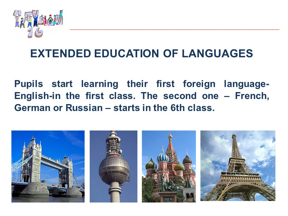 EXTENDED EDUCATION OF LANGUAGES Pupils start learning their first foreign language- English-in the first class.