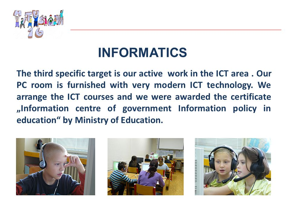 INFORMATICS The third specific target is our active work in the ICT area.