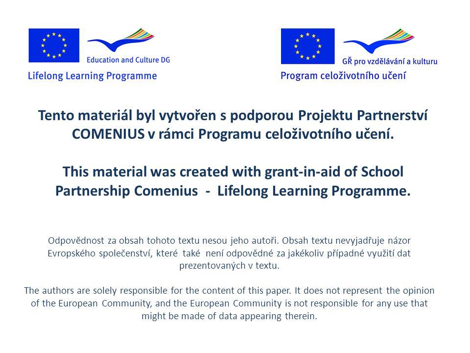 Tento materiál byl vytvořen s podporou Projektu Partnerství COMENIUS v rámci Programu celoživotního učení. This material was created with grant-in-aid