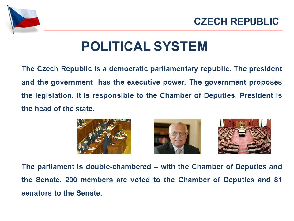 POLITICAL SYSTEM The Czech Republic is a democratic parliamentary republic.