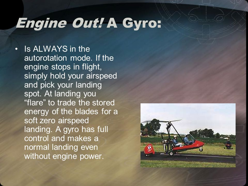 Engine Out. A Gyro: Is ALWAYS in the autorotation mode.