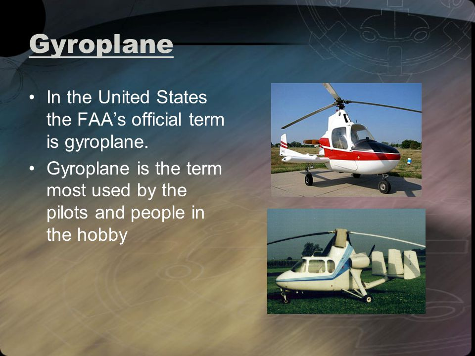Gyroplane In the United States the FAAs official term is gyroplane.