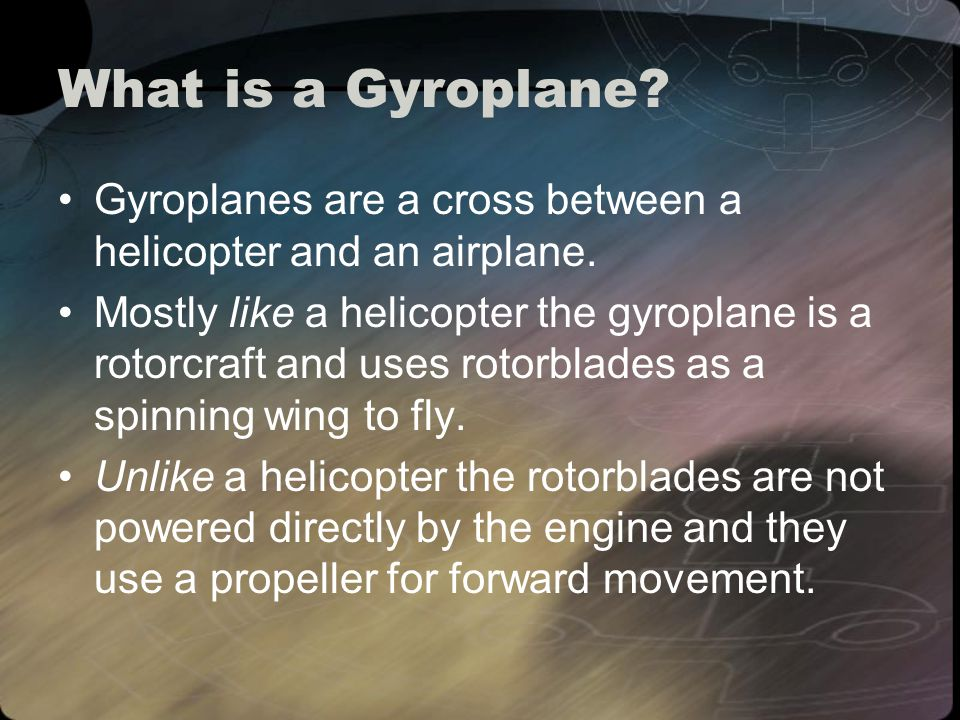 What is a Gyroplane. Gyroplanes are a cross between a helicopter and an airplane.