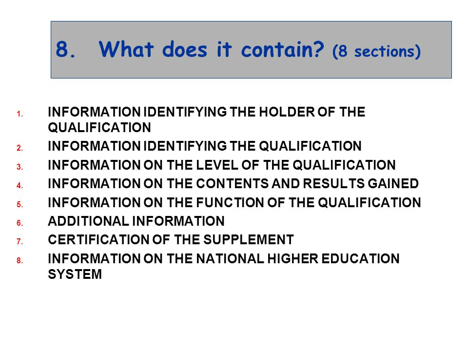 8.What does it contain. (8 sections) 1. INFORMATION IDENTIFYING THE HOLDER OF THE QUALIFICATION 2.