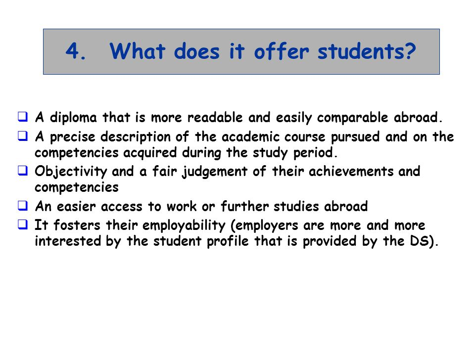 4.What does it offer students. A diploma that is more readable and easily comparable abroad.