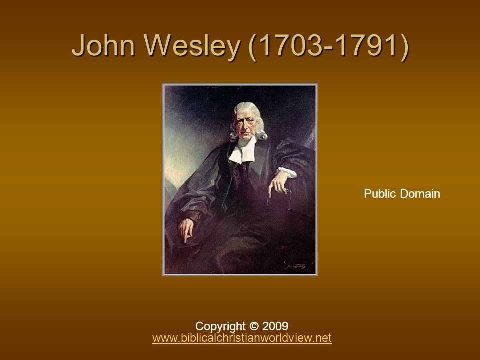 John Wesley (1703-1791) Public Domain Copyright © 2009 www.biblicalchristianworldview.net