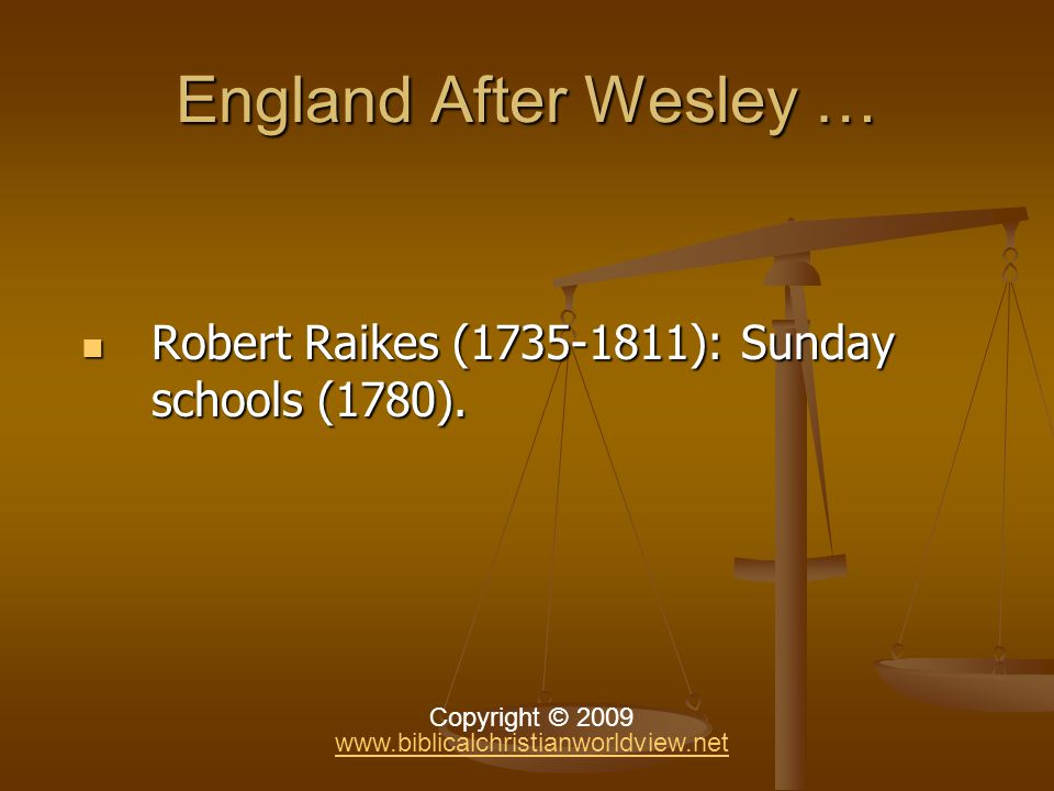 England After Wesley … Robert Raikes (1735-1811): Sunday schools (1780).