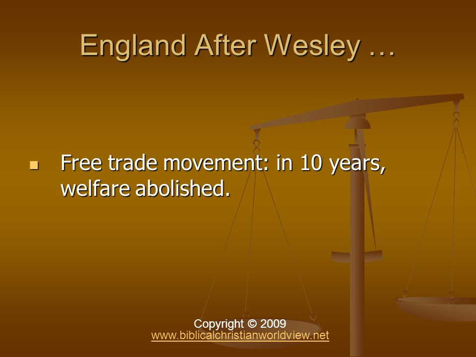 England After Wesley … Free trade movement: in 10 years, welfare abolished.