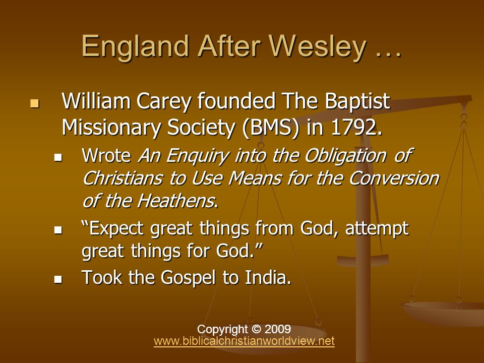 England After Wesley … William Carey founded The Baptist Missionary Society (BMS) in 1792.