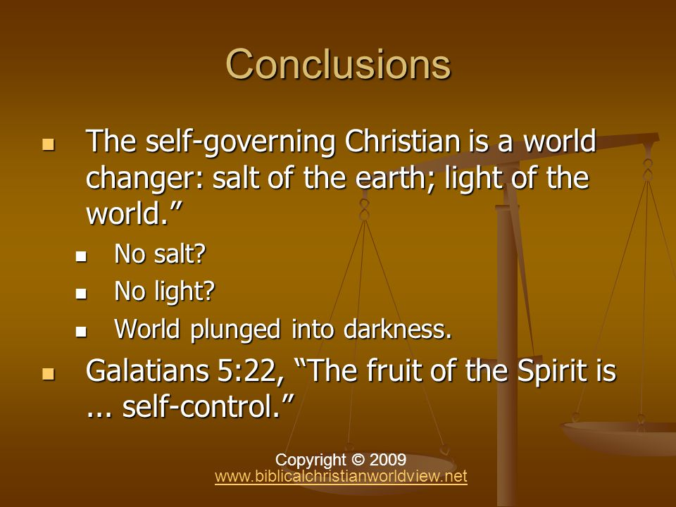 Conclusions The self-governing Christian is a world changer: salt of the earth; light of the world.