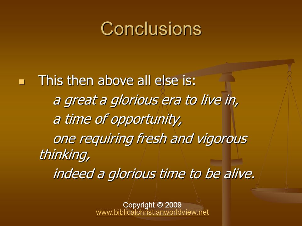 Conclusions This then above all else is: This then above all else is: a great a glorious era to live in, a great a glorious era to live in, a time of opportunity, a time of opportunity, one requiring fresh and vigorous thinking, one requiring fresh and vigorous thinking, indeed a glorious time to be alive.
