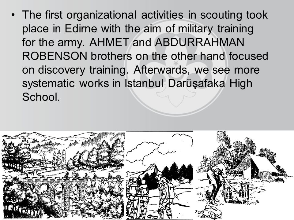 The first organizational activities in scouting took place in Edirne with the aim of military training for the army.