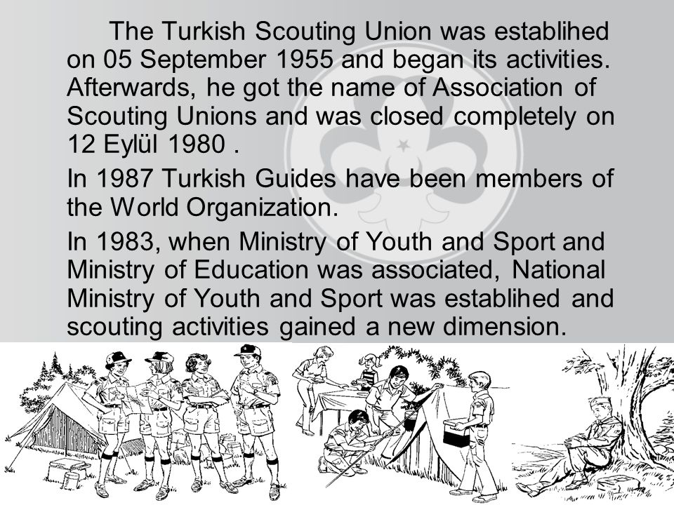 The Turkish Scouting Union was establihed on 05 September 1955 and began its activities.