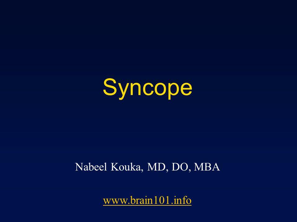 Syncope Nabeel Kouka, MD, DO, MBA www.brain101.info