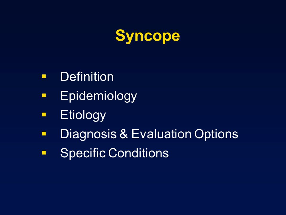 Syncope Definition Epidemiology Etiology Diagnosis & Evaluation Options Specific Conditions