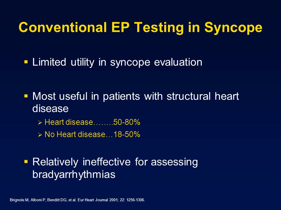 Conventional EP Testing in Syncope Limited utility in syncope evaluation Most useful in patients with structural heart disease Heart disease……..50-80%