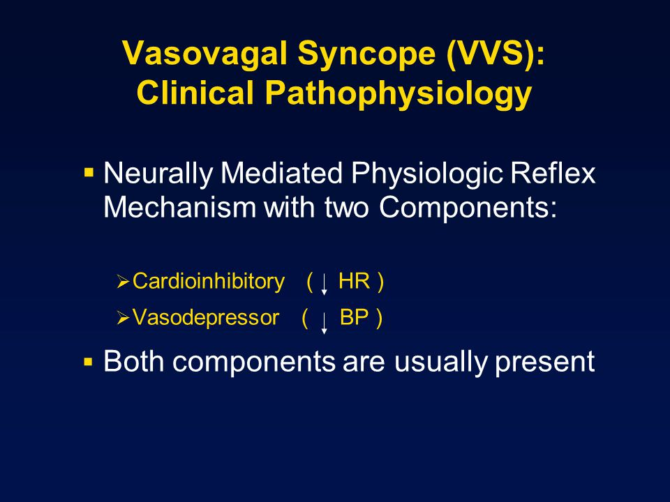Neurally Mediated Physiologic Reflex Mechanism with two Components: Cardioinhibitory ( HR ) Vasodepressor ( BP ) Both components are usually present V