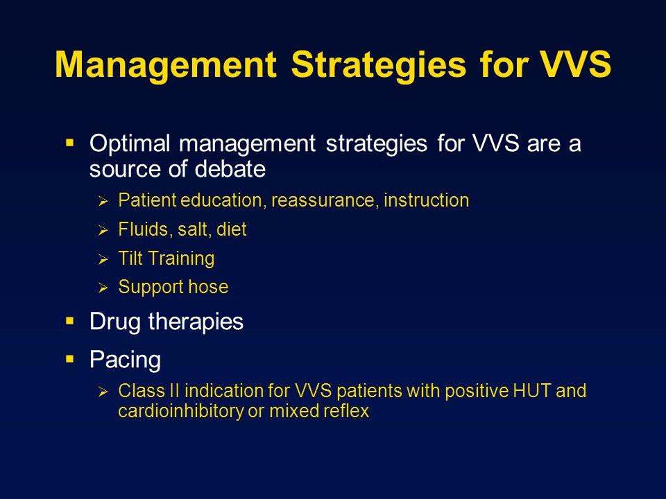 Management Strategies for VVS Optimal management strategies for VVS are a source of debate Patient education, reassurance, instruction Fluids, salt, d