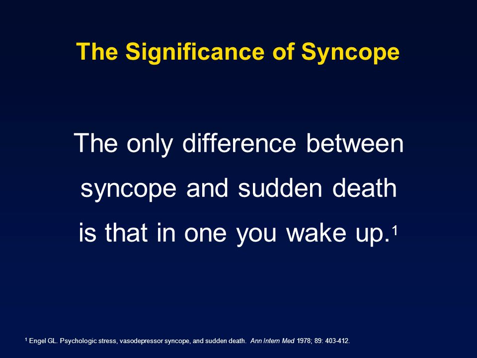 Syncope Diagnostic Objectives Distinguish True Syncope from other Loss of Consciousness spells: Seizures Psychiatric disturbances Establish the cause of syncope with sufficient certainty to: Assess prognosis confidently Initiate effective preventive treatment