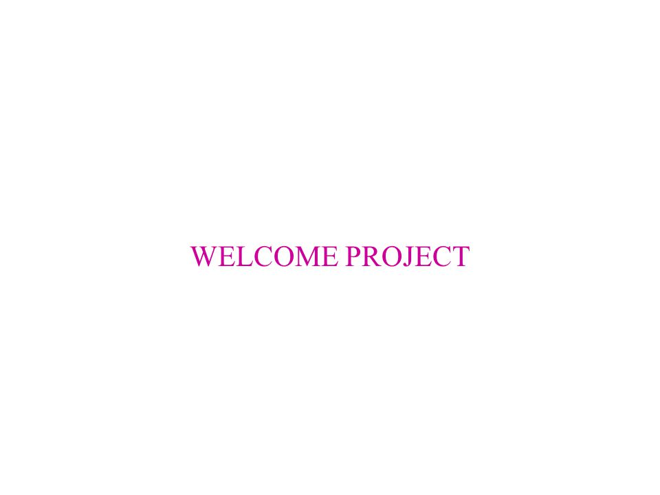 WELCOME PROJECT
