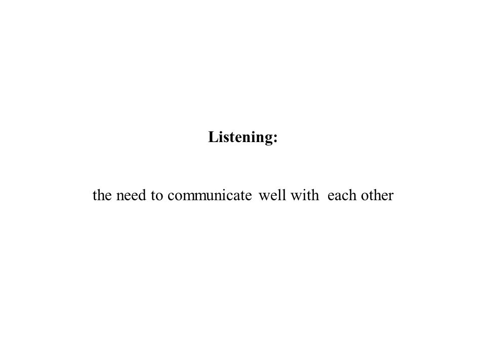 Listening: the need to communicate well with each other