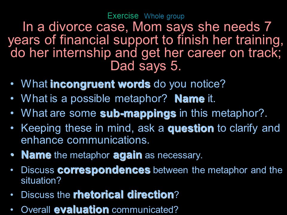 Exercise Whole group In a divorce case, Mom says she needs 7 years of financial support to finish her training, do her internship and get her career o