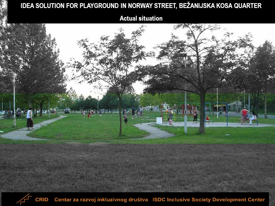 IDEA SOLUTION FOR PLAYGROUND IN NORWAY STREET, BEŽANIJSKA KOSA QUARTER Actual situation