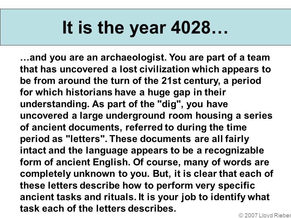 © 2007 Lloyd Rieber …and you are an archaeologist.