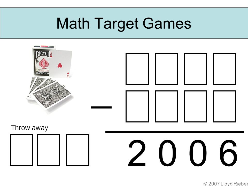 © 2007 Lloyd Rieber Math Target Games 2 0 0 6 Throw away