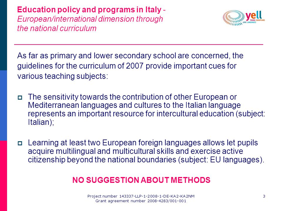 Project number 143337-LLP-1-2008-1-DE-KA2-KA2NM Grant agreement number 2008-4283/001-001 3 Education policy and programs in Italy - European/internati