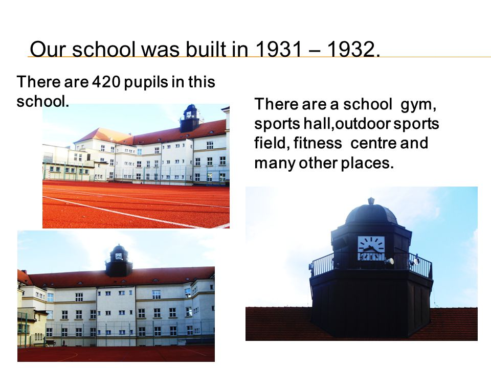 Our school was built in 1931 – 1932..