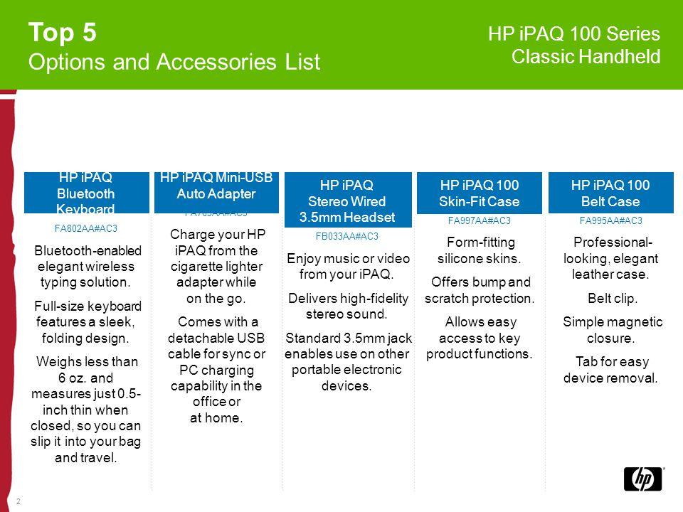 3 Top 5 Options and Accessories List HP iPAQ 300 Series Travel Companion HP iPAQ External GPS Antenna FB058AA#AC3 Enhances GPS reception inside vehicles.