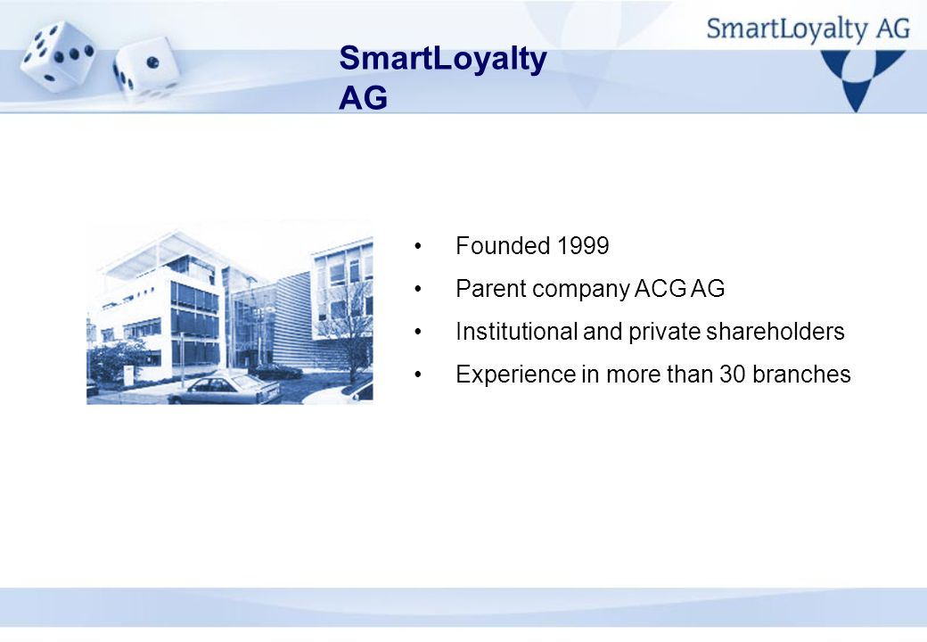 SmartLoyalty AG Founded 1999 Parent company ACG AG Institutional and private shareholders Experience in more than 30 branches