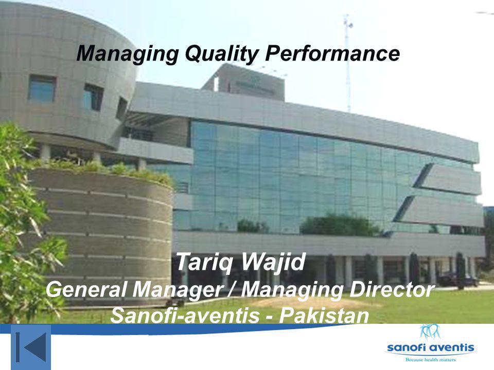 Managing Quality Performance Tariq Wajid General Manager / Managing Director Sanofi-aventis - Pakistan