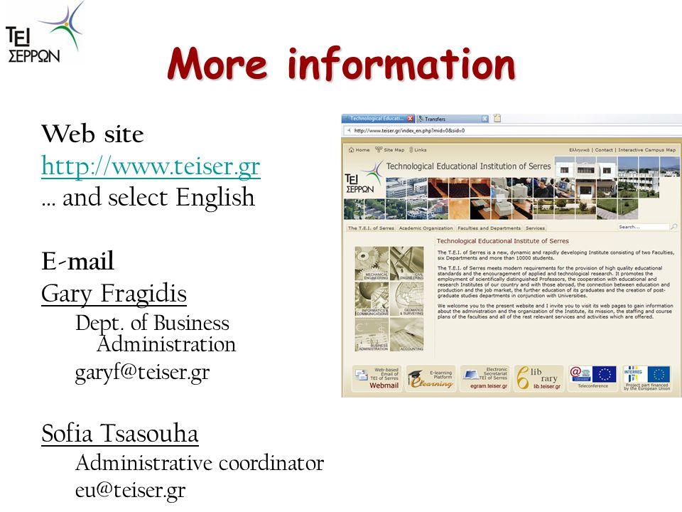 More information Web site http://www.teiser.gr … and select English E-mail Gary Fragidis Dept. of Business Administration garyf@teiser.gr Sofia Tsasou