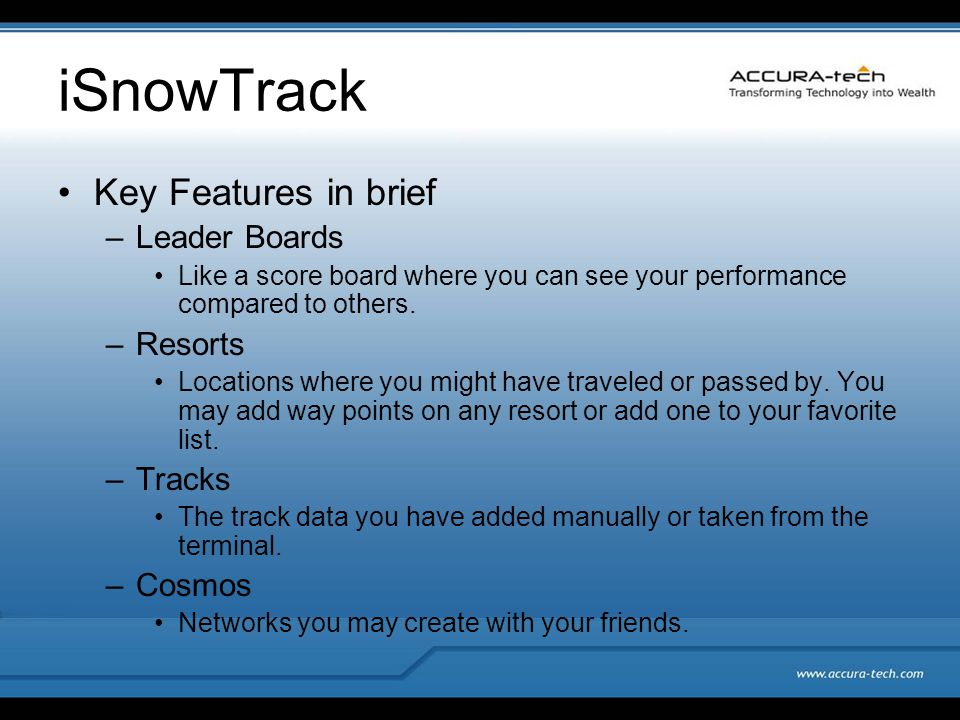 iSnowTrack Key Features in brief –Leader Boards Like a score board where you can see your performance compared to others.