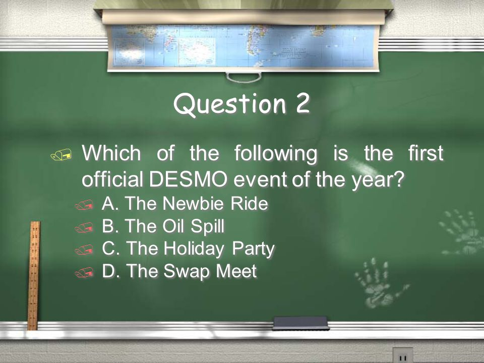 Question 3 Who was the first President of DESMO.Gary Gordon Who was the first President of DESMO.