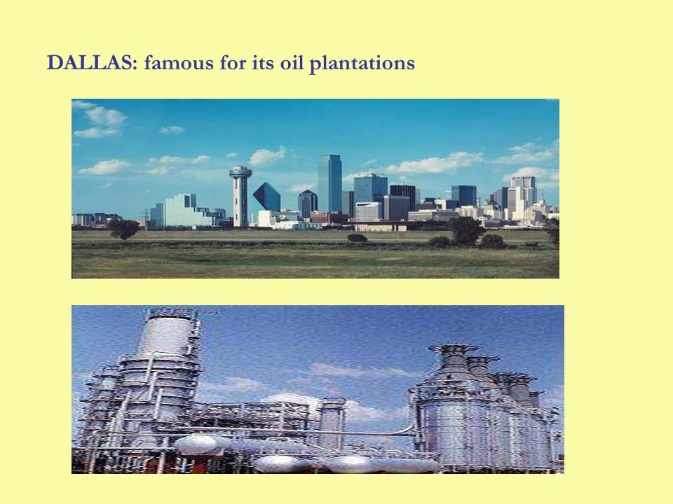 DALLAS: famous for its oil plantations