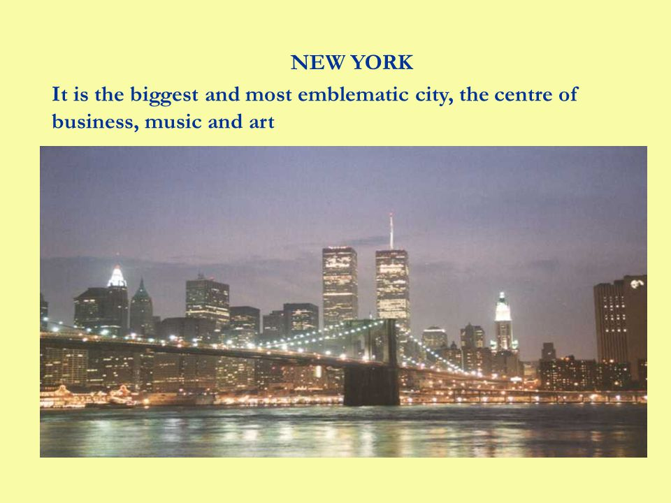 NEW YORK It is the biggest and most emblematic city, the centre of business, music and art