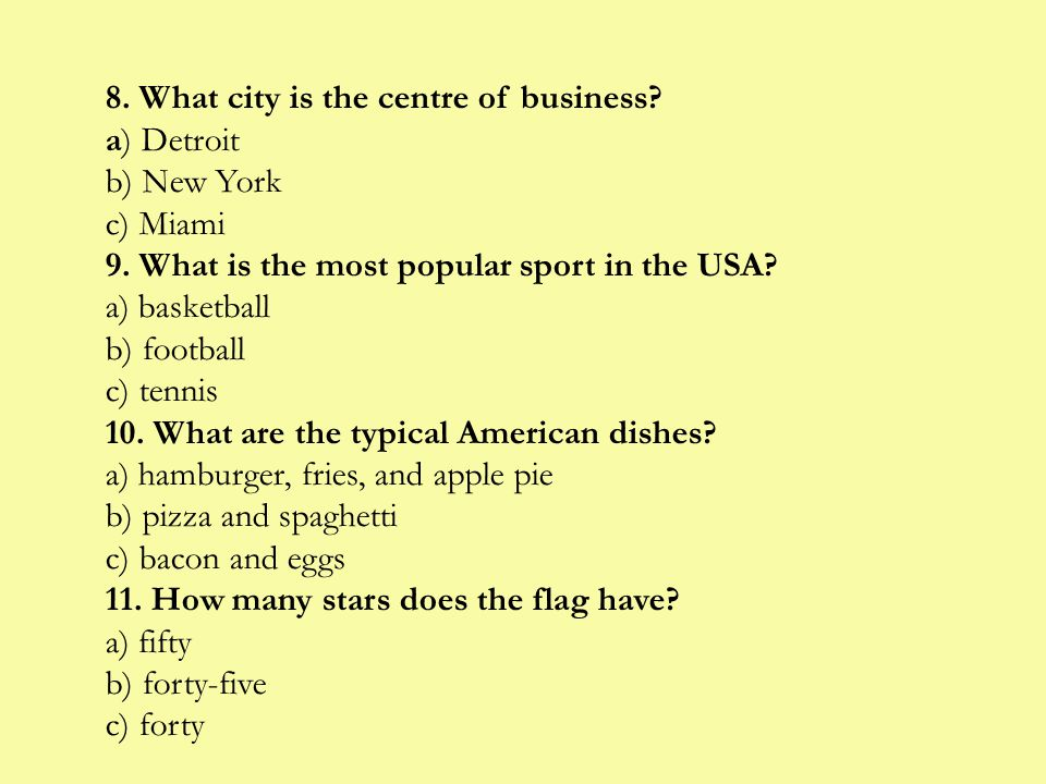 8. What city is the centre of business. a) Detroit b) New York c) Miami 9.
