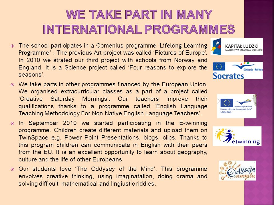 The school participates in a Comenius programme Lifelong Learning Programme.