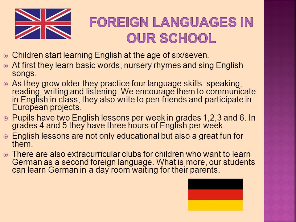 Children start learning English at the age of six/seven.