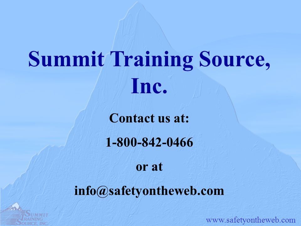 www.safetyontheweb.com Summit Training Source, Inc. Contact us at: 1-800-842-0466 or at info@safetyontheweb.com