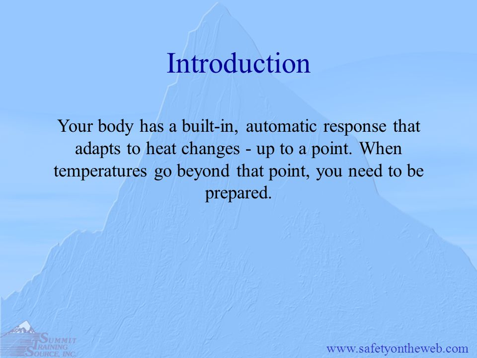 www.safetyontheweb.com Introduction Your body has a built-in, automatic response that adapts to heat changes - up to a point. When temperatures go bey