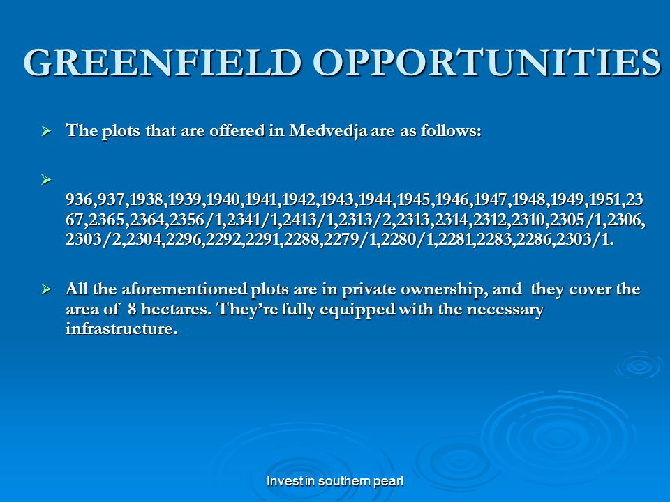 Invest in southern pearl GREENFIELD OPPORTUNITIES The plots that are offered in Medvedja are as follows: The plots that are offered in Medvedja are as follows: 936,937,1938,1939,1940,1941,1942,1943,1944,1945,1946,1947,1948,1949,1951,23 67,2365,2364,2356/1,2341/1,2413/1,2313/2,2313,2314,2312,2310,2305/1,2306, 2303/2,2304,2296,2292,2291,2288,2279/1,2280/1,2281,2283,2286,2303/1.