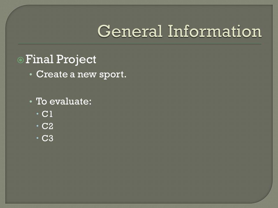 Final Project Create a new sport. To evaluate: C1 C2 C3