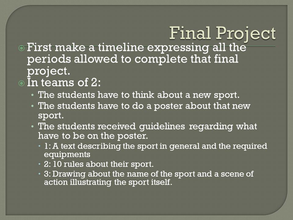 First make a timeline expressing all the periods allowed to complete that final project.