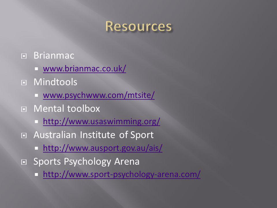 Brianmac www.brianmac.co.uk/ Mindtools www.psychwww.com/mtsite/ Mental toolbox http://www.usaswimming.org/ Australian Institute of Sport http://www.ausport.gov.au/ais/ Sports Psychology Arena http://www.sport-psychology-arena.com/