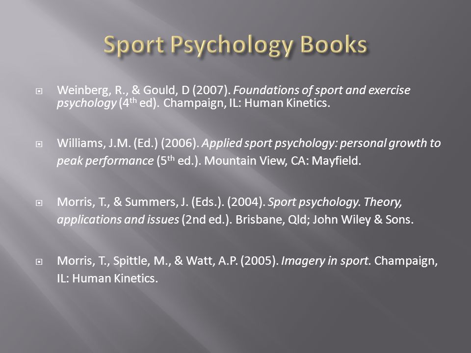 Weinberg, R., & Gould, D (2007). Foundations of sport and exercise psychology (4 th ed).