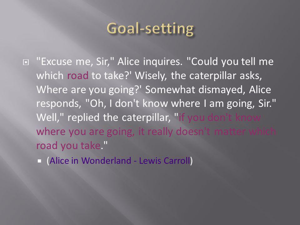 Excuse me, Sir, Alice inquires.